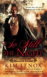 So Still The Night: A Novel of The Shadow Guard - Kim Lenox