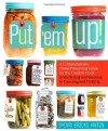 Put'em Up!: A Comprehensive Home Preserving Guide for the Creative Cook, from Drying and Freezing to Canning and Pickling - Sherri Brooks Vinton