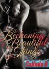 The Beckoning of Beautiful Things - Calinda B.