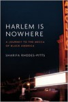 Harlem is Nowhere: A Journey to the Mecca of Black America - Sharifa Rhodes-Pitts