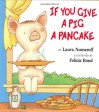 If You Give a Pig a Pancake - Laura Joffe Numeroff, Felicia Bond
