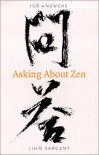 Asking About Zen: 108 Answers - Jiho Sargent