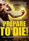 Prepare to Die! - Paul Tobin