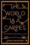 The World is a Carpet: Four Seasons in an Afghan Village - Anna Badkhen