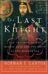 The Last Knight: The Twilight of the Middle Ages and the Birth of the Modern Era - Norman F. Cantor, Judy Cantor