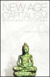 New Age Capitalism: Making Money East of Eden - Kimberly J. Lau