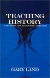 Teaching History: A Seventh-day Adventist Approach - Gary Land
