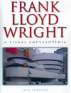 Frank Lloyd Wright: A Visual Encyclopedia - Iain Thomson