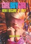 Girl Boy Girl: How I Became JT Leroy - Savannah Knoop