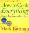 How To Cook Everything: Simple Recipes for Great Food - Mark Bittman