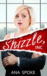 Shizzle, Inc (Isa Maxwell escapades Book 1) - Ana Spoke