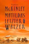 Matildas letzter Walzer - Tamara McKinley;Tamara MacKinley