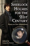 Sherlock Holmes for the 21st Century: Essays on New Adaptations - Lynnette Porter