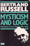 Mysticism and Logic: Including A Free Man's Worship - Bertrand Russell
