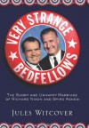 Very Strange Bedfellows: The Short and Unhappy Marriage of Richard Nixon & Spiro Agnew - Jules Witcover
