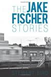 The Jake Fischer Stories - Stewart Bird
