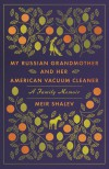 My Russian Grandmother and Her American Vacuum Cleaner: A Family Memoir - Meir Shalev, Evan Fallenberg