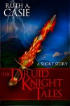 The Druid Knight Tales: A Short Story - Ruth A. Casie