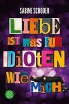 Liebe ist was für Idioten. Wie mich. - Sabine Schoder