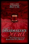 The Dressmaker's Secret (The Chronicles of Alice and Ivy) (Volume 1) - Kellyn Roth