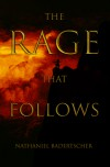 The Rage That Follows - Nathaniel Badertscher