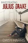 Investigating Julius Drake - Daisy Harris