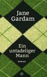 Ein untadeliger Mann: Roman - Jane Gardam, Isabell Bogdan