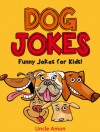 Funny Dog Jokes for Kids!: 100+ Clean Jokes for Children (Funny and Hilarious Joke Book for Kids 2) - Uncle Amon