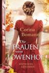 Die Frauen vom Löwenhof - Mathildas Geheimnis: Roman (Die Löwenhof-Saga, Band 2) - Corina Bomann