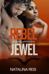 Rebel Jewel (Jewel Chronicles #3) - Natalina Reis