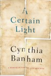 A Certain Light - Cynthia Banham