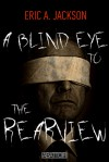 A Blind Eye to the Rearview - Eric A. Jackson