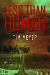Less Than Human - Tim   Meyer