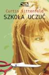 Szkoła uczuć - Curtis Sittenfeld, Katarzyna Karłowska