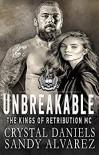 Unbreakable (The Kings of Retribution MC #5) - Sandy Alvarez, Crystal Daniels