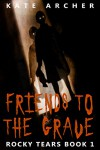 Friends To The Grave: (Rocky Tears Book 1) - Kate Archer