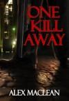 One Kill Away - Alex  Maclean