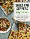 Sheet Pan Suppers Vegetarian: 100 Recipes for Simple, Satisfying, Hands-Off Meals Straight from the Oven - Raquel Pelzel