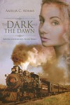 The Dark and the Dawn (Kansas Crossroads Book 3) - Amelia C. Adams