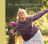 My Grandmother's Knitting: Family Stories and Inspired Knits from Top Designers - Larissa Brown, Michael Crouser