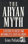 The Aryan Myth: A History of Racist & Nationalistic Ideas In Europe - Léon Poliakov, Edward Howard