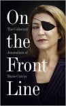 On the Front Line: The Collected Journalism of Marie Colvin - Marie  Colvin