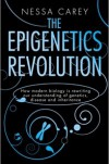 Epigenetics Revolution: How Modern Biology Is Rewriting Our Understanding of Genetics, Disease and Inheritance - Nessa Carey