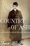 Country of Ash: A Jewish Doctor in Poland, 1939-1945 - Edward Reicher, Magda Bogin, Elisabeth Bizouard-Reicher