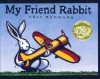 My Friend Rabbit - Eric Rohmann