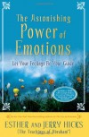 The Astonishing Power of Emotions: Let Your Feelings Be Your Guide (with Audio CD) - Esther Hicks;Jerry Hicks