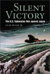 Silent Victory: The U.S. Submarine War Against Japan (Bluejacket Books) - Clay Blair Jr.