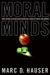 Moral Minds: How Nature Designed Our Universal Sense of Right and Wrong - Marc Hauser