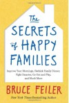 The Secrets of Happy Families: Improve Your Mornings, Rethink Family Dinner, Fight Smarter, Go Out and Play, and Much More - Bruce Feiler