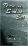 Down to a Sunless Sea - Mathias B. Freese